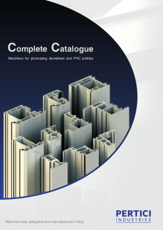 PERTICI Complete Catalogue Machines for processing aluminium and PVC profiles